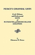 Peirce's Colonial Lists. Civil, Military and Professional Lists of Plymouth and Rhode Island Colonies. 1621-1700