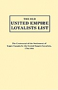 The Old United Empire Loyalists List. Originally Published as the Centennial of the Settlement of Upper Canada by the United Empire Loyalists, 1784-18