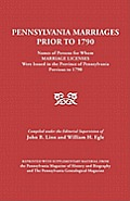 Pennsylvania Marriages Prior to 1790: Names of Persons for Whom Marriage Licenses Were Issued in the Province of Pennsylvania Prior to 1790