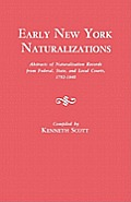 Early New York Naturalizations. Abstracts of Naturalization Records from Federal, State, and Local Courts, 1792-1840