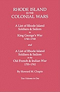 Rhode Island in the Colonial Wars. a Lst of Rhode Island Soldiers & Sailors in King George's War 1740-1748, and a List of Rhode Island Soldiers & Sail