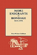 More Emigrants in Bondage, 1614-1775