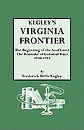 Kegley's Virginia Frontier. the Beginning of the Southwest, the Roanoke of Colonial Days, 1740-1783, with Maps and Illustrations