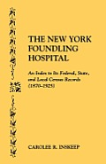 The New York Foundling Hospital. an Index to Its Federal, State, and Local Census Records (1870-1925)