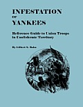 Infestation of Yankees: Reference Guide to Union Troops in Confederate Territory