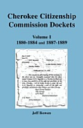 Cherokee Citizenship Commission Dockets. Volume I, 1880-1884 and 1887-1889