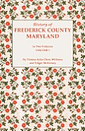 History of Frederick County, Maryland. in Two Volumes. Volume I