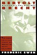 Bertolt Brecht His Life His Art & His Times