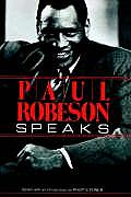 Paul Robeson Speaks Writings Speeches & Interviews a Centennial Celebration