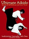 Ultimate Aikido Secrets of Self Defense & Inner Power