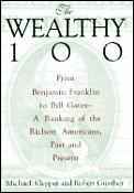 Wealthy 100 From Benjamin Franklin To Bi