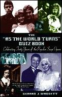 As the World Turns Quiz Book: Celebrating Forty Years of the Popular Television Program