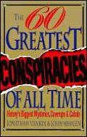 The sixty greatest conspiracies of all time :history's biggest mysteries, coverups, and cabals Cover