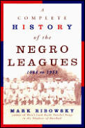 A Complete History Of The Negro Leagues, 1884 To 1955 by Mark Ribowsky