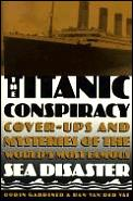 Titanic Conspiracy Cover Ups & Mysteries of the Worlds Most Famous Sea Disaster