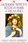 Modern Witchs Book Of Herbs & Healing