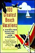 100 Greatest Beach Vacations A Guide F