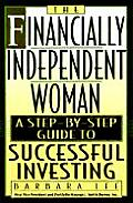 Financially Independent Woman A Step By Step Guide to Successful Investing