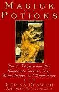 Magick Potions How to Prepare & Use Homemade Incense Oils Aphordisacs & Much More