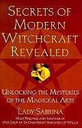 Secrets of Modern Witchcraft Revealed Unlocking the Mysteries of the Magickal Arts