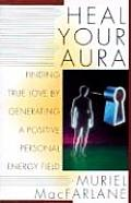 Heal Your Aura: Finding True Love by Generating a Positive Personal Energy Field