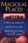 Magickal Places: A Wiccan Guide to Sacred Sites and Spiritual Centers Cover