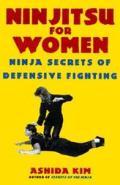 Ninjitsu for Women Ninja Secrets of Defensive Fighting