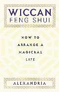 Wiccan Feng Shui: How to Arrange a Magickal Life