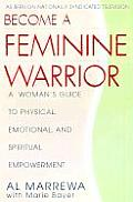 Feminine Warrior A Womans Guide to Verbal Psychological & Physical Empowerment