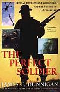 Perfect Soldier Special Operations Commandos & the Future of U S Warfare