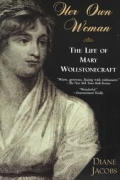 Her Own Woman The Life of Mary Wollstonecraft The Life of Mary Wollstonecraft