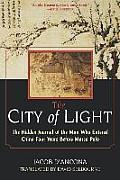 City Of Light : The Hidden Journal Of The Man Who Entered China Four Years Before Marco (01 Edition) by Jacob D'ancona