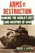 Arms of Destruction: The World's Best Land Weapons of World War II