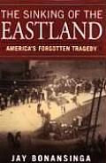 Sinking of the Eastland Americas Forgotten Tragedy