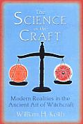 Science of the Craft Modern Realities in the Ancient Art of Witchcraft