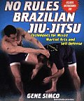 No Rules Brazilian Jiu-Jitsu: Techniques for Mixed Martial Arts and Self-Defense with CDROM
