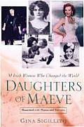 Daughters of Maeve: 50 Irish Women Who Changed the World (06 Edition)