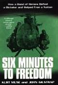 Six Minutes to Freedom How a Band of Heroes Defied a Dictator & Helped Free a Nation