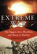 Extreme War The Military Book Clubs Encyclopedia of the Biggest Fastest Bloodiest & Best in Warfare