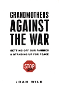 Grandmothers Against the War Getting Off Our Fannies & Standing Up for Peace