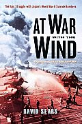 At War With the Wind The Epic Struggle with Japans World War II Suicide Bombers