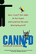 Canned: How I Lost Ten Jobs in Ten Years and Learned to Love Unemployment