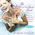 The Mother-Of-The-Bride Book: Giving Your Daughter a Wonderful Wedding