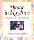 Miracle in My Arms: Prayers for a New Mother