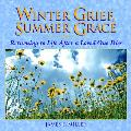 Winter Grief, Summer Grace: Returning to Life After a Loved One Dies (Willowgreen Series)