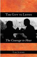 The Gift to Listen, the Courage to Hear Cover