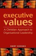 Executive Values: A Christian Approach to Organizational Leadership