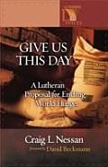 Give Us This Day: A Lutheran Proposal for Ending World Hunger (Lutheran Voices)