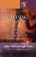 Will I Sing Again?: Listening to the Melody of Grace in the Silence of Illness and Loss (Lutheran Voices)