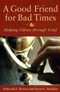 A Good Friend for Bad Times: Helping Others Through Grief